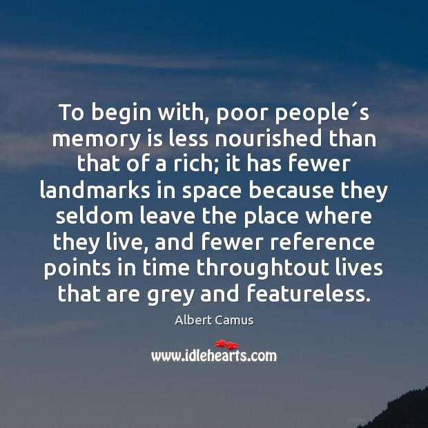 To begin with, poor people´s memory is less nourished than that Image