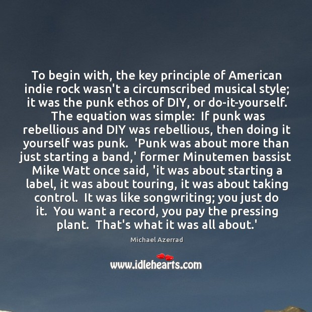 Image, To begin with, the key principle of American indie rock wasn't a