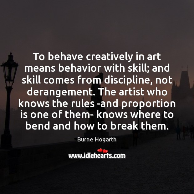 Image, To behave creatively in art means behavior with skill; and skill comes