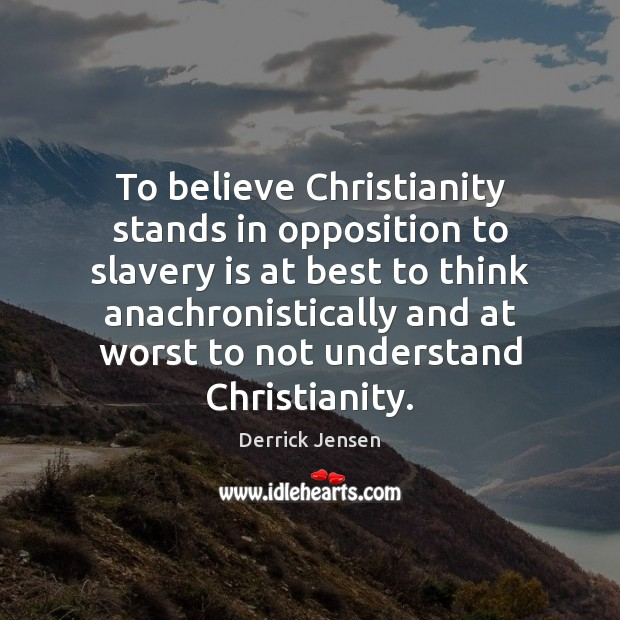 Image, To believe Christianity stands in opposition to slavery is at best to