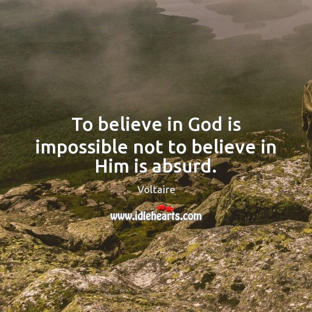 Image, To believe in God is impossible not to believe in Him is absurd.