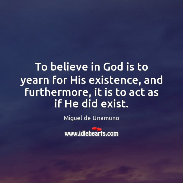 Image, To believe in God is to yearn for His existence, and furthermore,