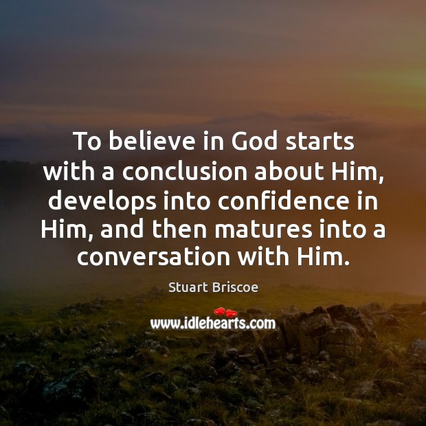 To believe in God starts with a conclusion about Him, develops into Image