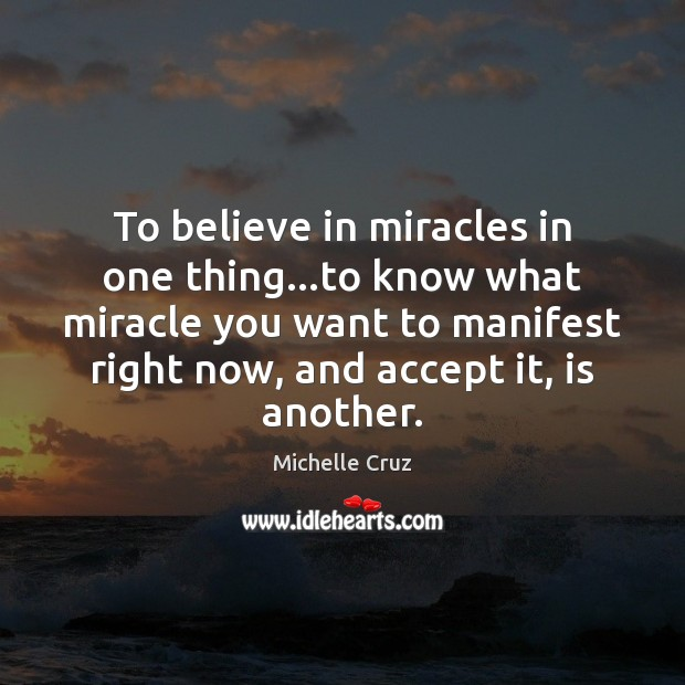 To believe in miracles in one thing…to know what miracle you Image
