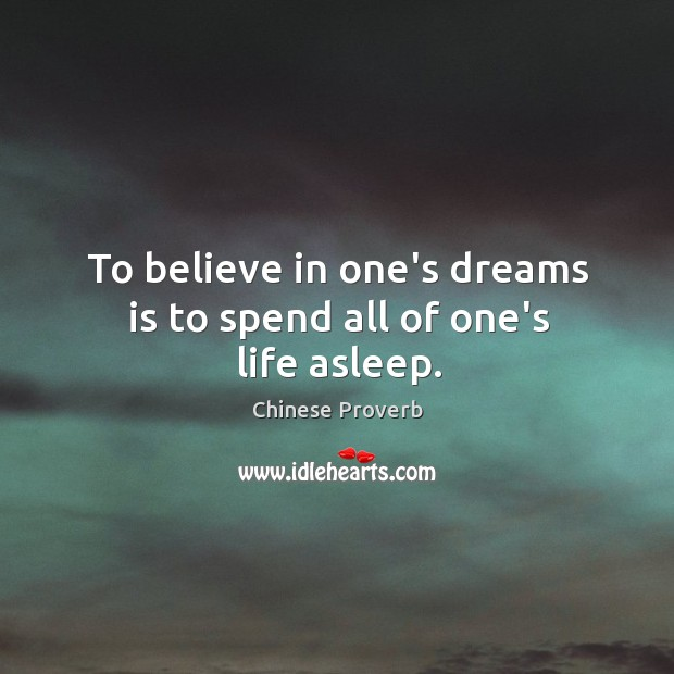 Image, To believe in one's dreams is to spend all of one's life asleep.