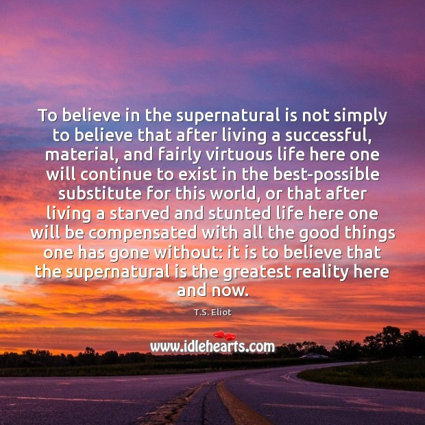 Image, To believe in the supernatural is not simply to believe that after
