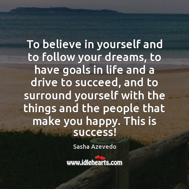 Sasha Azevedo Picture Quote image saying: To believe in yourself and to follow your dreams, to have goals