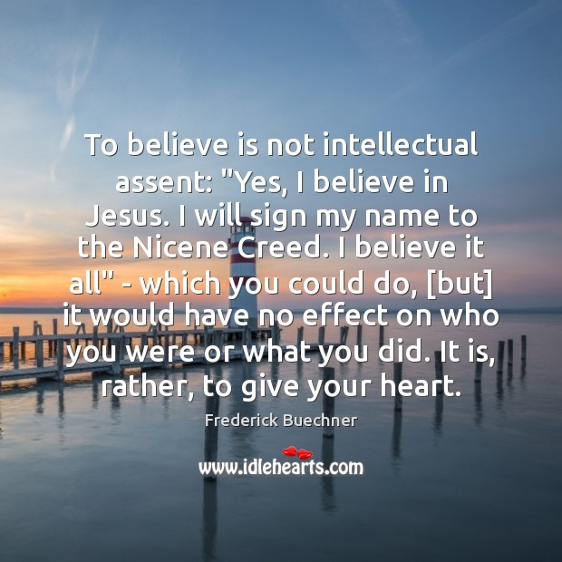 "To believe is not intellectual assent: ""Yes, I believe in Jesus. I Image"