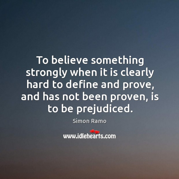 To believe something strongly when it is clearly hard to define and Image
