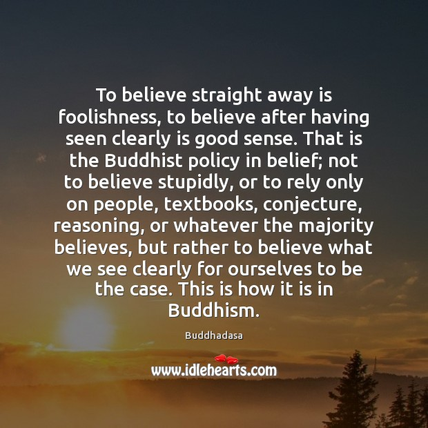 To believe straight away is foolishness, to believe after having seen clearly Image