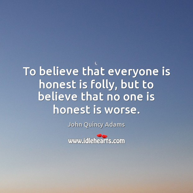 To believe that everyone is honest is folly, but to believe that John Quincy Adams Picture Quote