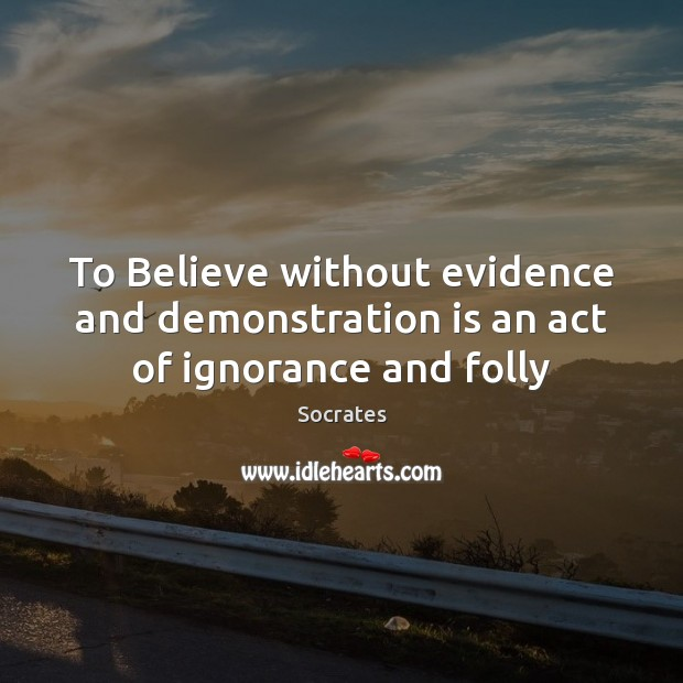 Image, To Believe without evidence and demonstration is an act of ignorance and folly