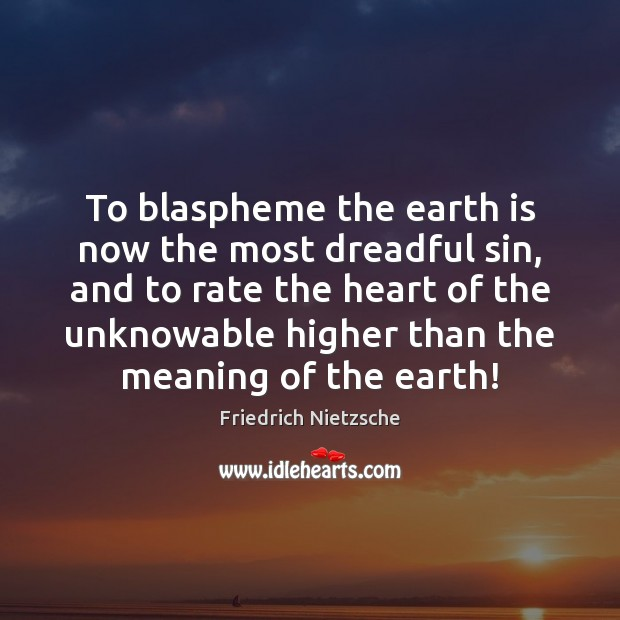 Image, To blaspheme the earth is now the most dreadful sin, and to