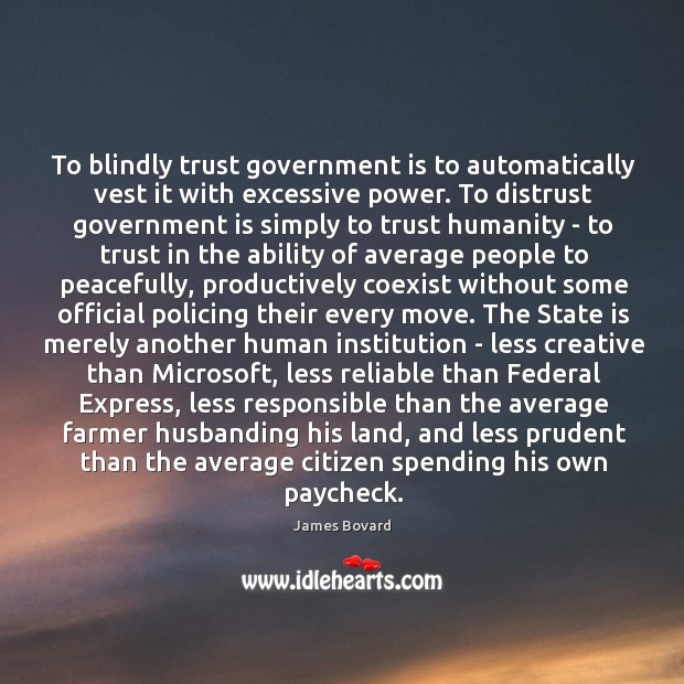 Image, To blindly trust government is to automatically vest it with excessive power.