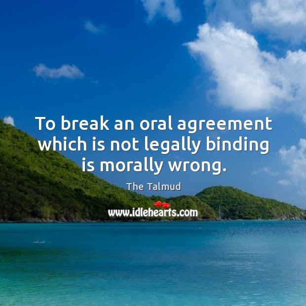 Image, To break an oral agreement which is not legally binding is morally wrong.