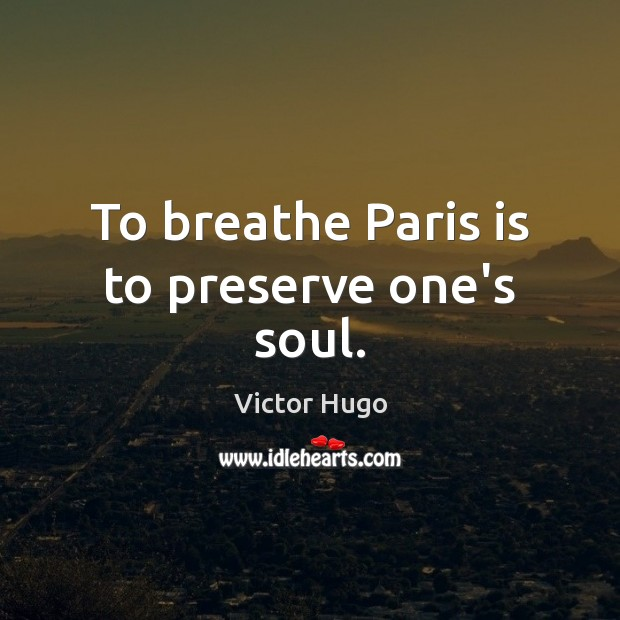 To breathe Paris is to preserve one's soul. Image