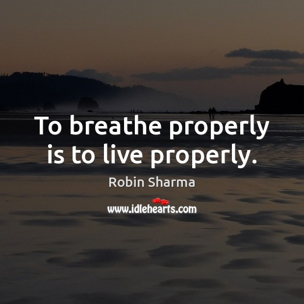 To breathe properly is to live properly. Image