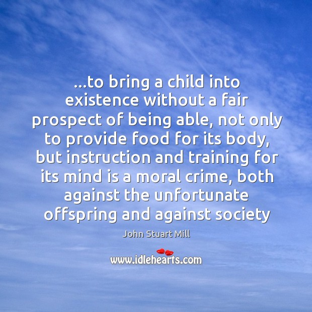 …to bring a child into existence without a fair prospect of being Image