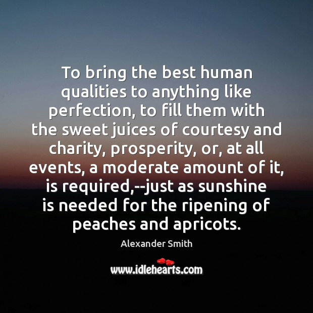 To bring the best human qualities to anything like perfection, to fill Alexander Smith Picture Quote