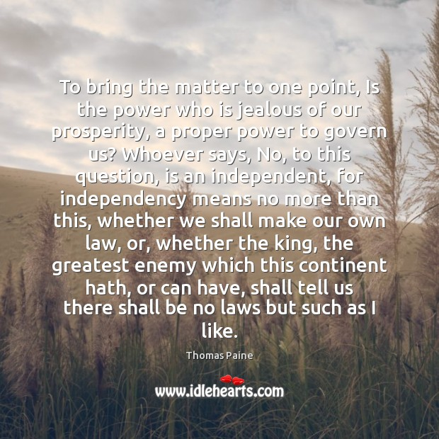 To bring the matter to one point, Is the power who is Thomas Paine Picture Quote