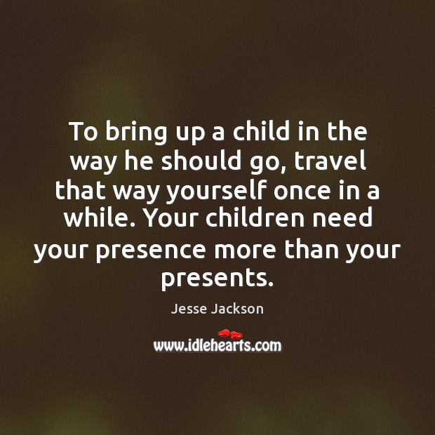 To bring up a child in the way he should go, travel Jesse Jackson Picture Quote
