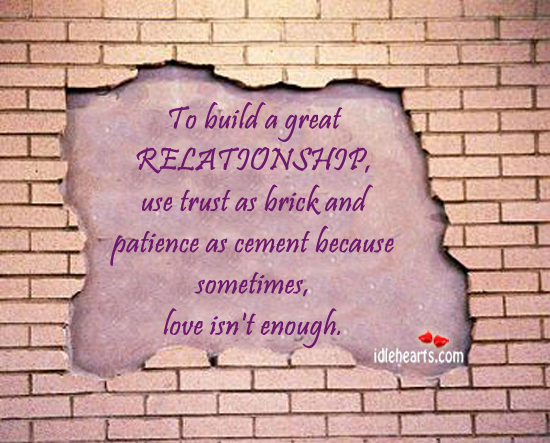 To Build A Great Relationship Use….