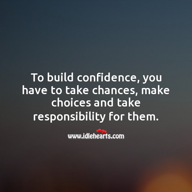 Image, To build confidence, you have to take chances.