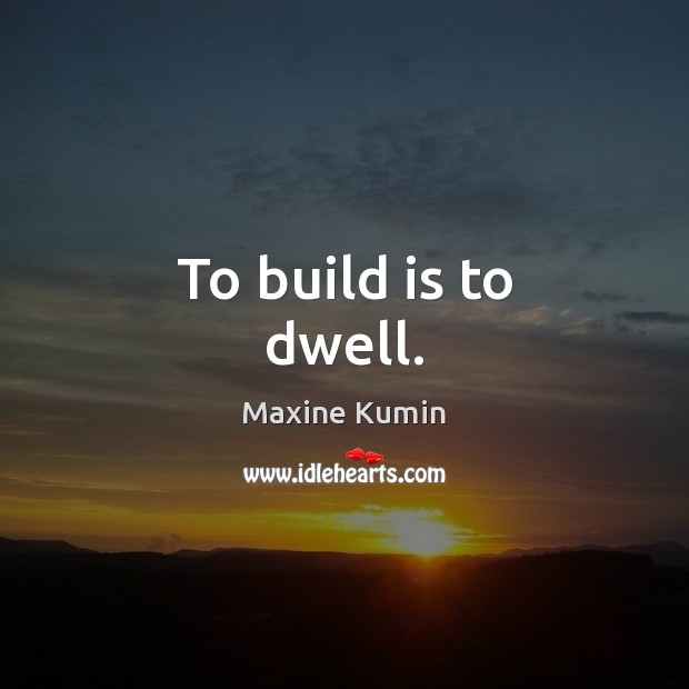 Image, To build is to dwell.