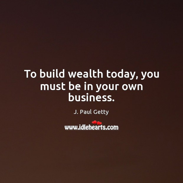 Image, To build wealth today, you must be in your own business.