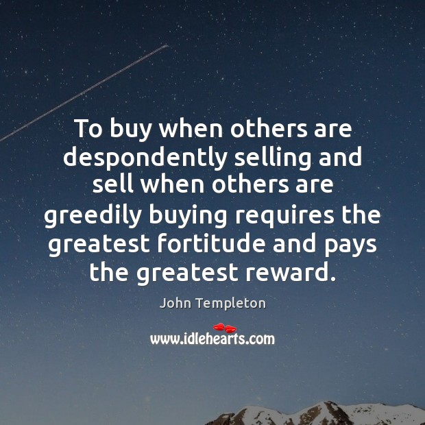 To buy when others are despondently selling and sell when others are Image