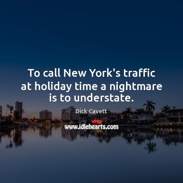 To call New York's traffic at holiday time a nightmare is to understate. Dick Cavett Picture Quote