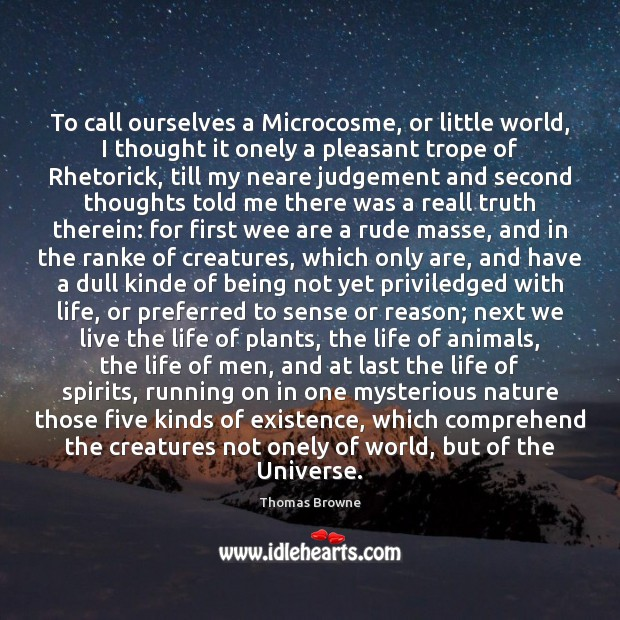 To call ourselves a Microcosme, or little world, I thought it onely Image