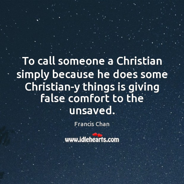 To call someone a Christian simply because he does some Christian-y things Image