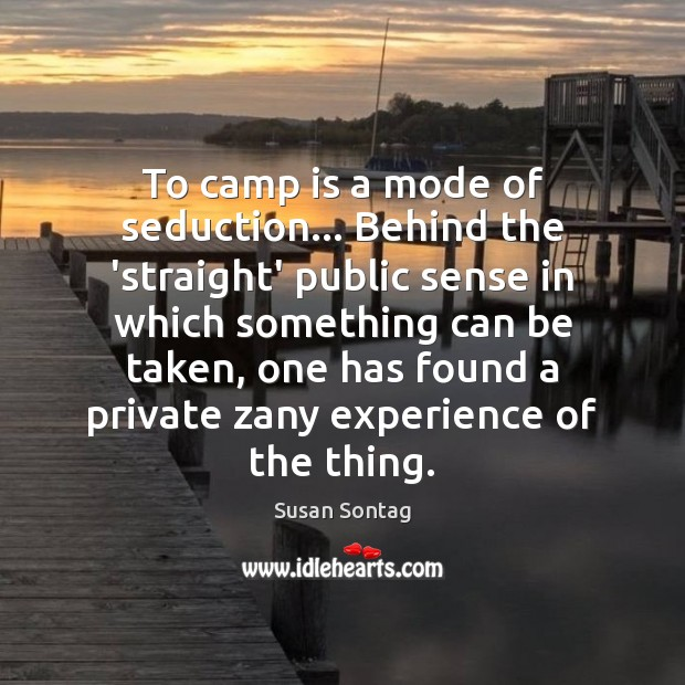 To camp is a mode of seduction… Behind the 'straight' public sense Image