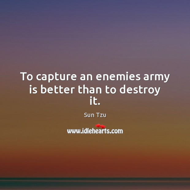 To capture an enemies army is better than to destroy it. Image