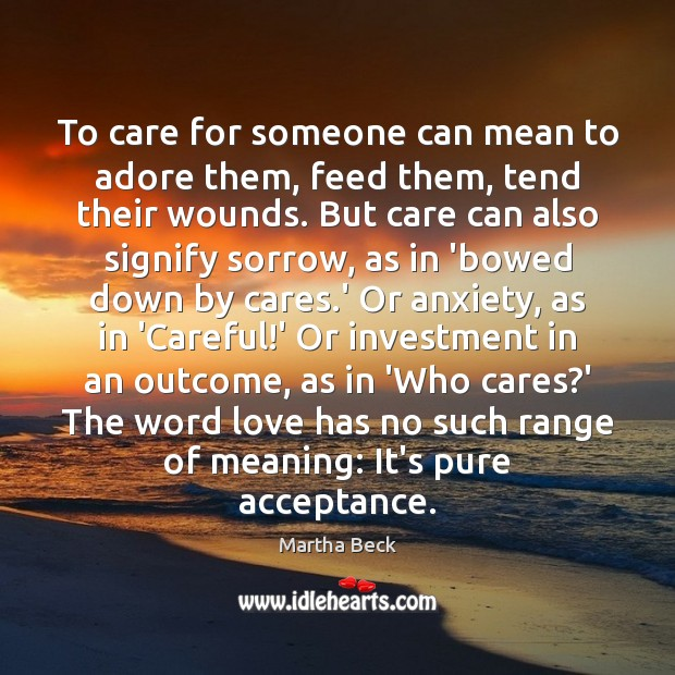 To care for someone can mean to adore them, feed them, tend Martha Beck Picture Quote