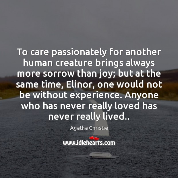 To care passionately for another human creature brings always more sorrow than Agatha Christie Picture Quote