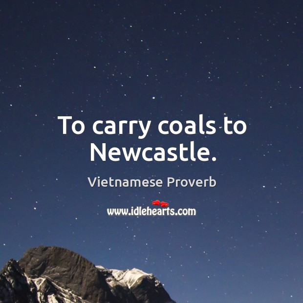 To carry coals to newcastle. Vietnamese Proverbs Image