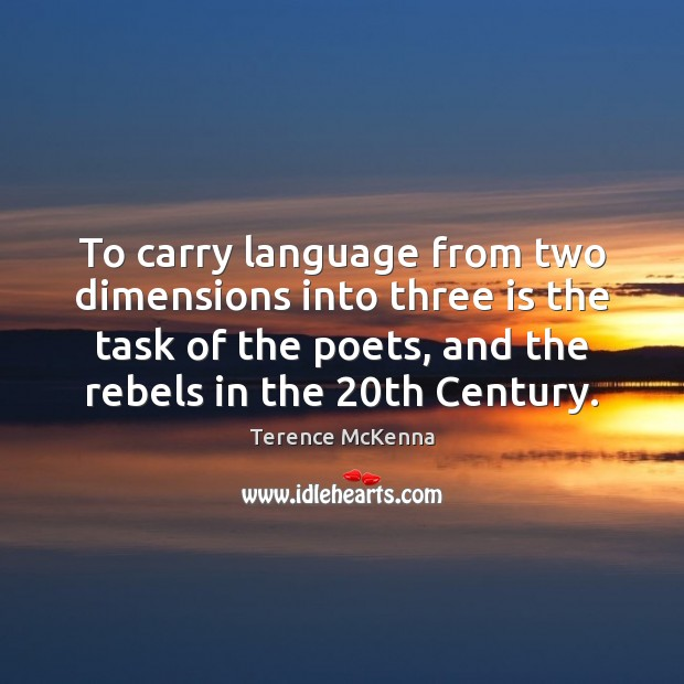 To carry language from two dimensions into three is the task of Image