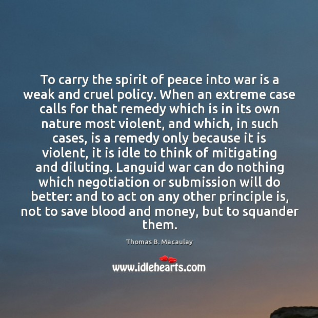 To carry the spirit of peace into war is a weak and Image