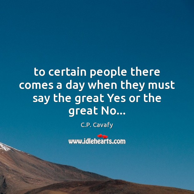 To certain people there comes a day when they must say the great Yes or the great No… Image