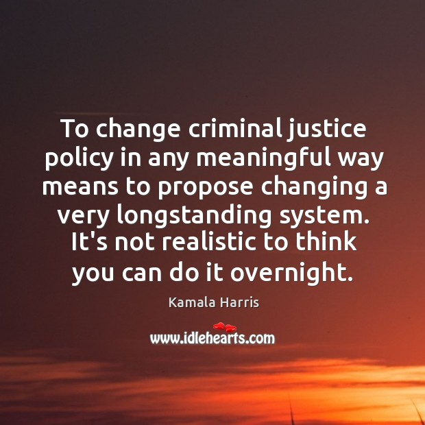 To change criminal justice policy in any meaningful way means to propose Image