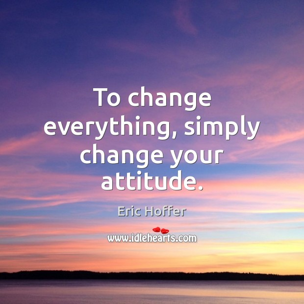 Image, To change everything, simply change your attitude.
