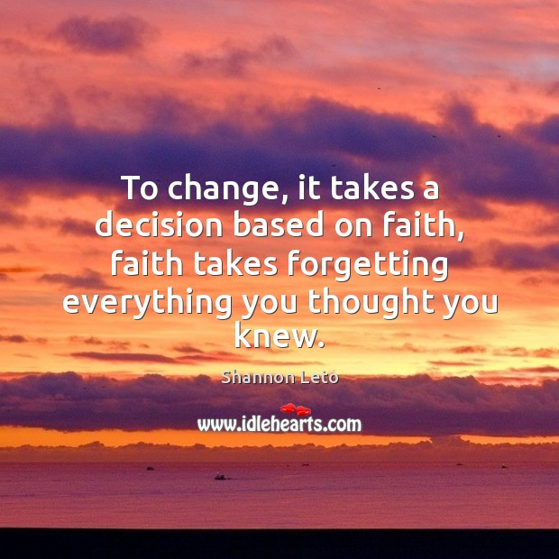 To change, it takes a decision based on faith, faith takes forgetting Image