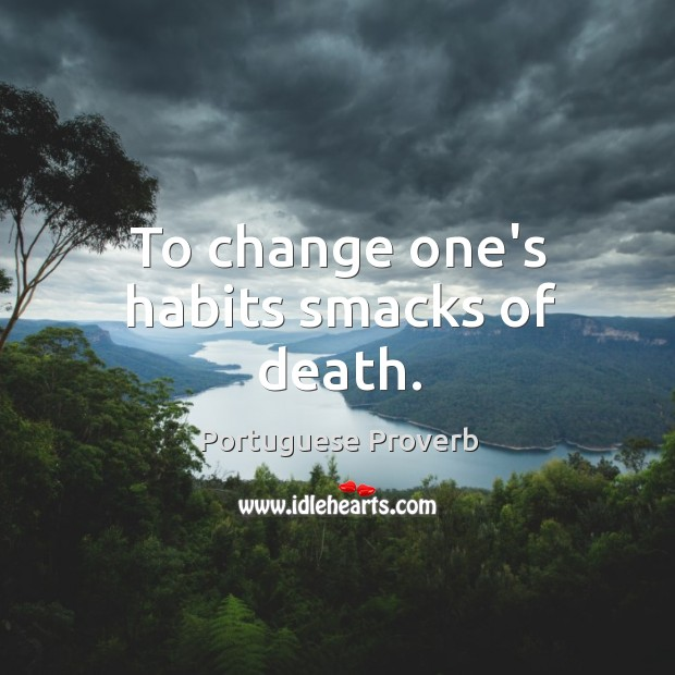 Image, To change one's habits smacks of death.