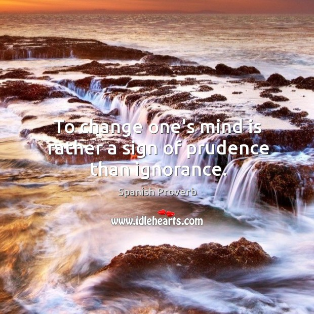 Image, To change one's mind is rather a sign of prudence than ignorance.