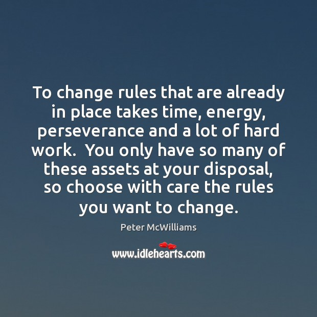 To change rules that are already in place takes time, energy, perseverance Image