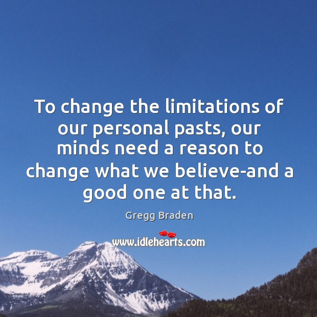 To change the limitations of our personal pasts, our minds need a Image