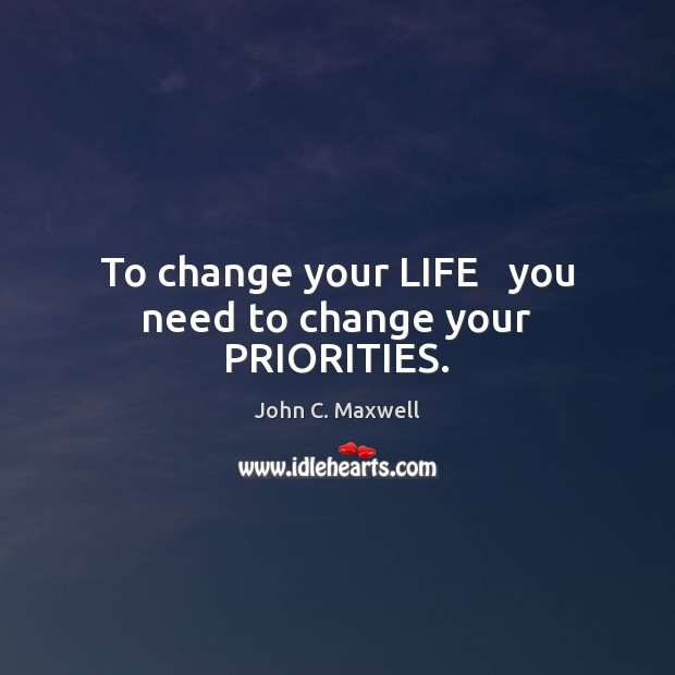 Image, To change your LIFE   you need to change your PRIORITIES.