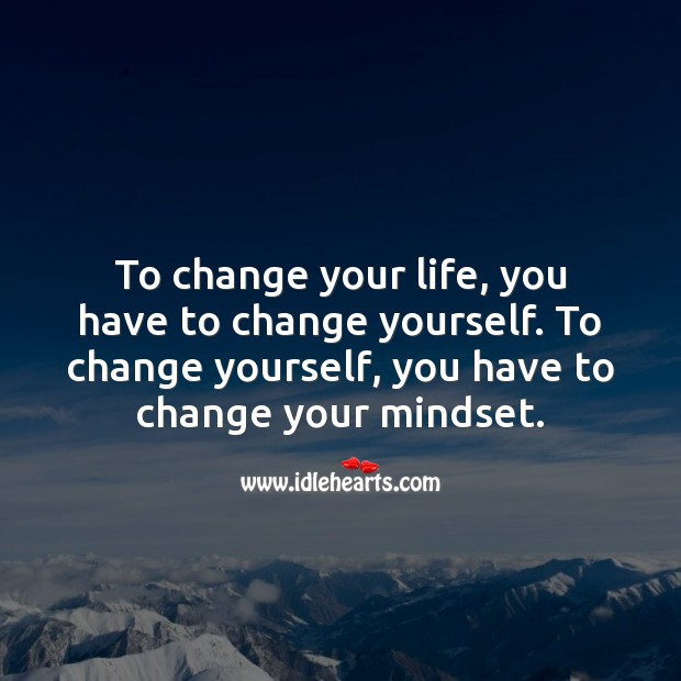 To change yourself, you have to change your mindset. Change Quotes Image